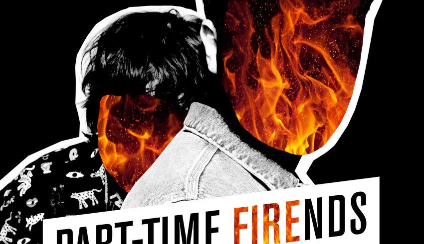 PART-TIME FRIENDS Fire - Clip du jour